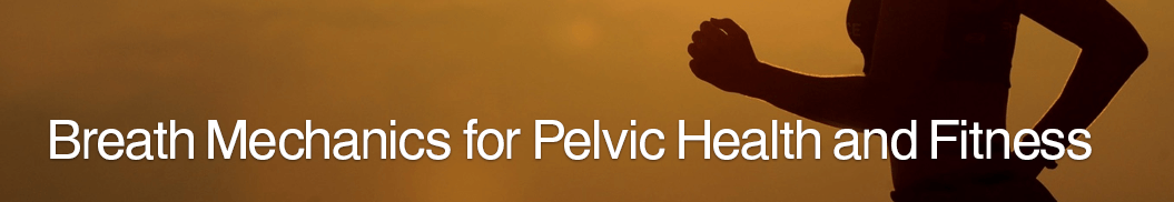 Breath Mechanics for Pelvic Health and Fitness
