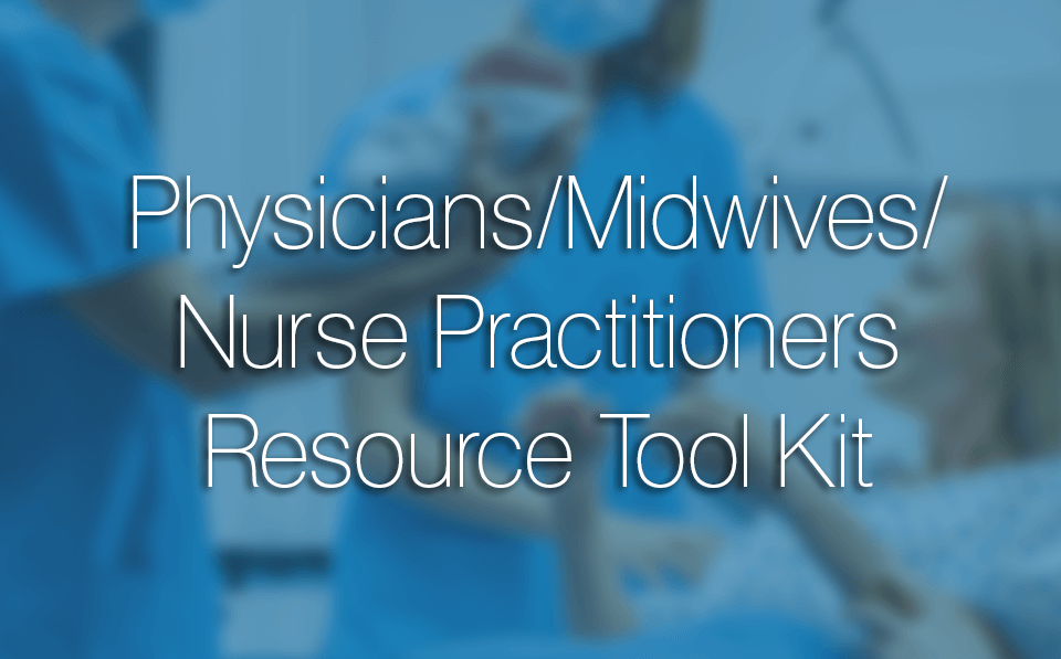 Physicians/Midwives/Nurse Practitioners Resource Tool Kit