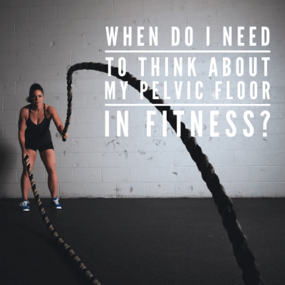 When do I need to think about the pelvic floor and breath in fitness