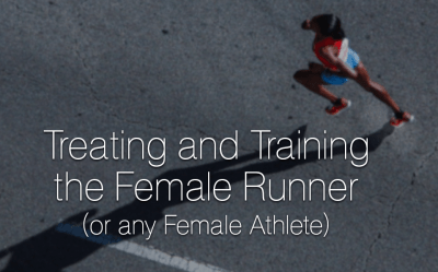 Treating and Training the Female Runner(or any Female Athlete)